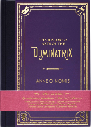 Anne O Nomis – The History & Arts of the Dominatrix (1st edition) (2013)